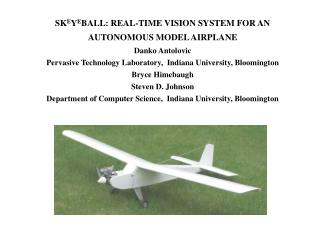 SK E Y E BALL: REAL-TIME VISION SYSTEM FOR AN AUTONOMOUS MODEL AIRPLANE Danko Antolovic