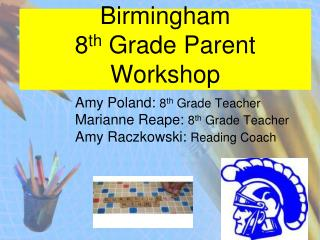 Birmingham 8 th  Grade Parent Workshop