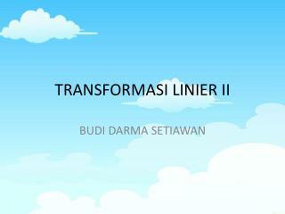 TRANSFORMASI LINIER II
