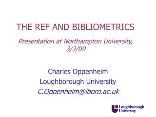THE REF AND BIBLIOMETRICS Presentation at Northampton University, 3/2/09
