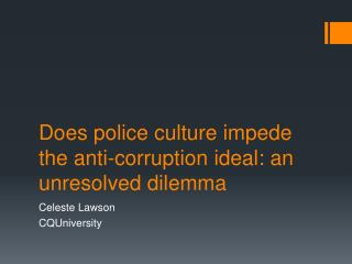 Does police culture impede the anti-corruption ideal: an unresolved dilemma