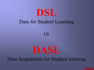 DSL Data for Student Learning Or DASL Data Acquisition for Student learning