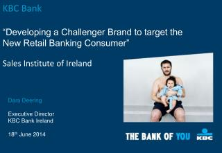 "KBC Bank ""Developing a Challenger Brand to target the New Retail Banking Consumer"""