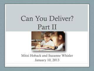 Can You Deliver?  Part II