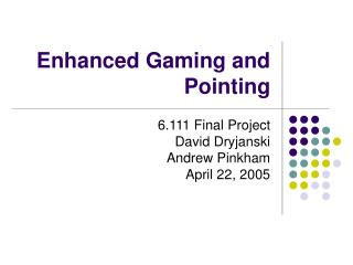 Enhanced Gaming and Pointing