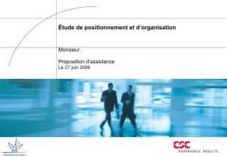 Étude de positionnement et d'organisation Monsieur . Proposition d'assistance Le 27 juin 2006