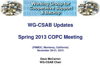 WG-CSAB Updates Spring 2013 COPC Meeting (FNMOC, Monterey, California) November 20-21, 2013