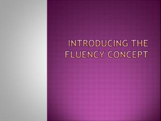 Introducing the Fluency Concept