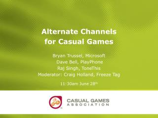 Alternate Channels for Casual Games Bryan Trussel, Microsoft  Dave Bell, PlayPhone