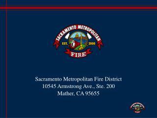 Sacramento Metropolitan Fire District 10545 Armstrong Ave., Ste. 200 Mather, CA 95655