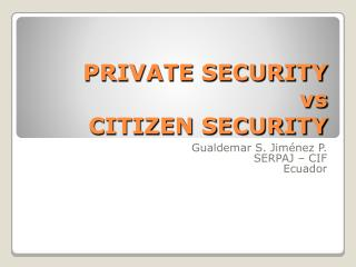 PRIVATE SECURITY  vs  CITIZEN SECURITY