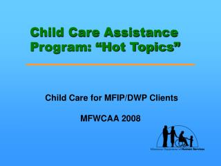 "Child Care Assistance Program: ""Hot Topics"""