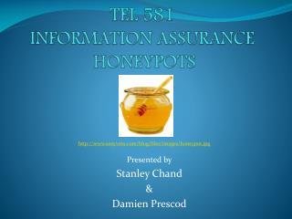 TEL 581 INFORMATION ASSURANCE  HONEYPOTS