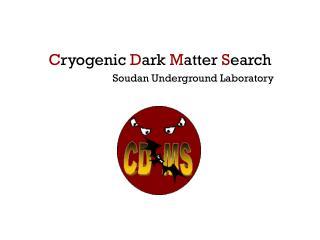 C ryogenic  D ark  M atter  S earch                          Soudan Underground Laboratory