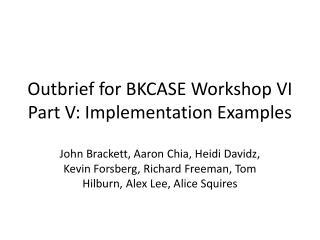Outbrief for BKCASE Workshop VI  Part V: Implementation Examples