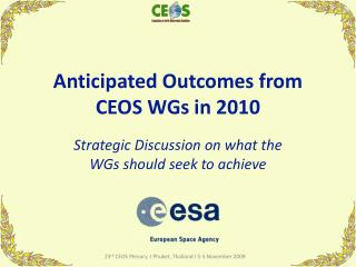 Anticipated Outcomes from CEOS WGs in 2010