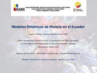 Modelos Dinámicos de Malaria en el Ecuador Ángel  G.  Muñoz , Cristina  Recalde , Daniel Ruiz