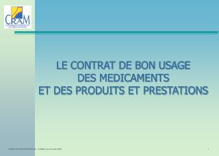 LE CONTRAT DE BON USAGE  DES MEDICAMENTS  ET DES PRODUITS ET PRESTATIONS
