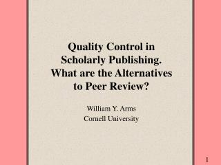 Quality Control in Scholarly Publishing.  What are the Alternatives to Peer Review?