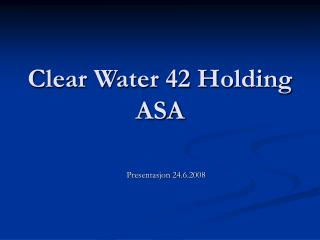 Clear Water 42 Holding ASA