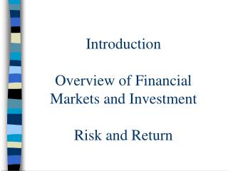 Introduction Overview of Financial Markets and Investment Risk and Return