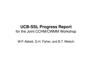 UCB-SSL Progress Report for the Joint CCHM/CWMM Workshop