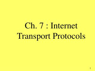 Ch. 7 : Internet  Transport Protocols