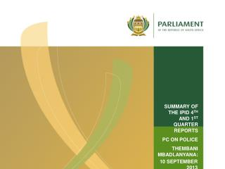 SUMMARY OF THE IPID 4 TH  AND 1 ST  QUARTER REPORTS  PC ON POLICE THEMBANI MBADLANYANA: