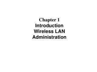 Chapter 1 Introduction Wireless LAN Administration