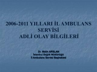 2006-2011 YILLARI İL AMBULANS SERVİSİ  ADLİ OLAY BİLGİLERİ