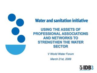 USING THE ASSETS OF PROFESSIONAL ASSOCIATIONS AND NETWORKS TO STRENGTHEN THE WATER SECTOR