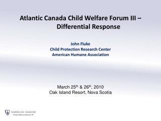 Atlantic Canada Child Welfare Forum III � Differential Response