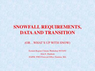 SNOWFALL REQUIREMENTS,  DATA AND TRANSITION