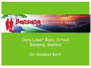 Daru Lower Basic School Bansang, Gambia Dr Annabel Kerr