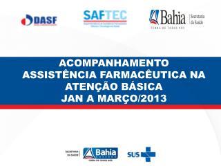 ACOMPANHAMENTO ASSIST�NCIA FARMAC�UTICA NA ATEN��O B�SICA  JAN A MAR�O/2013