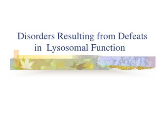 Disorders Resulting from Defeats        in  Lysosomal Function