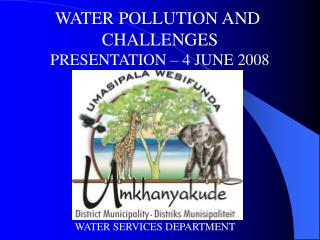WATER POLLUTION AND  CHALLENGES PRESENTATION – 4 JUNE 2008