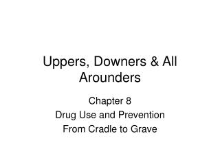 Uppers, Downers  All Arounders