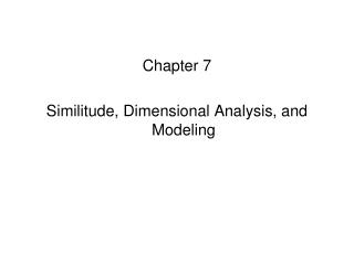Chapter 7 Similitude, Dimensional Analysis, and Modeling