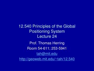 12.540 Principles of the Global Positioning System Lecture 24