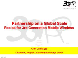 Partnership on a Global Scale Recipe for 3rd Generation Mobile Wireless
