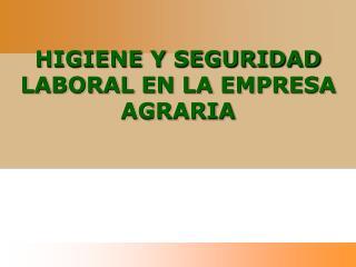 HIGIENE Y SEGURIDAD LABORAL EN LA EMPRESA AGRARIA