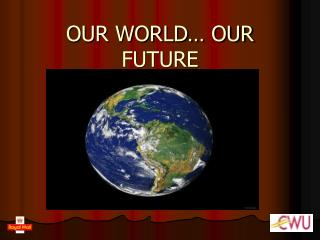 OUR WORLD… OUR FUTURE