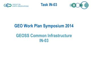 GEO Work Plan Symposium 2014 GEOSS Common Infrastructure IN-03