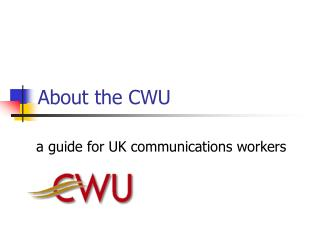 About the CWU