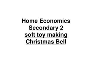Home Economics  Secondary 2 soft toy making Christmas Bell