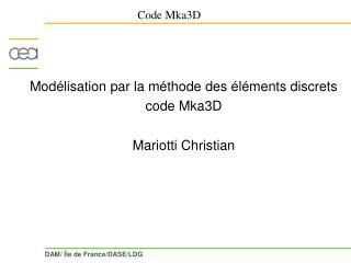 Modélisation par la méthode des éléments discrets        code Mka3D Mariotti Christian