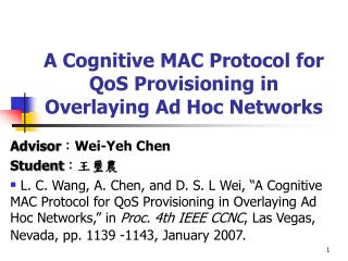 A Cognitive MAC Protocol for QoS Provisioning in Overlaying Ad Hoc Networks