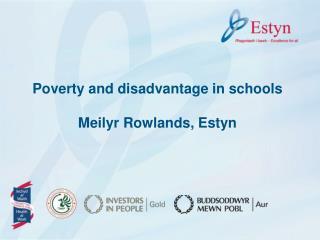 Poverty and disadvantage in schools Meilyr Rowlands, Estyn