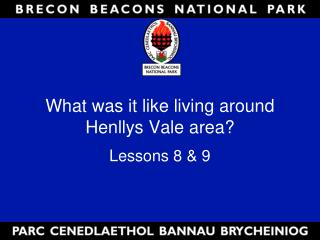 What was it like living around Henllys Vale area?